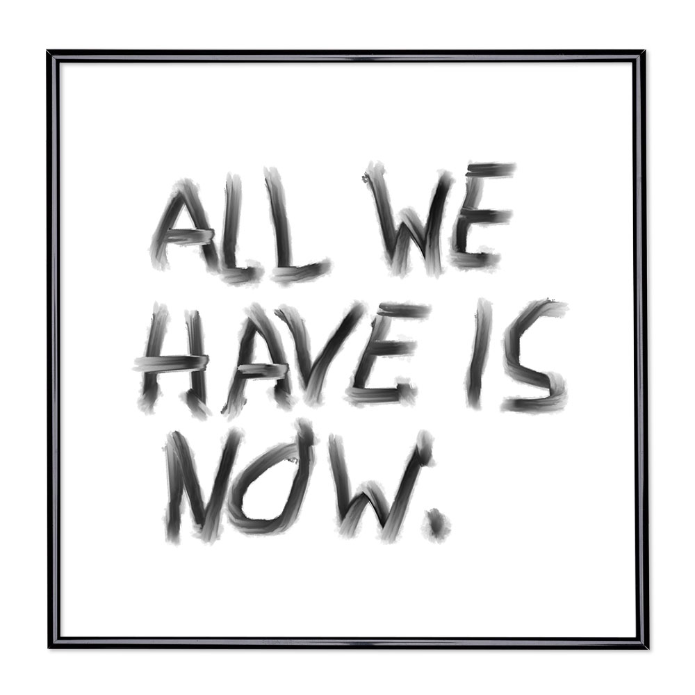 Bildram med ordstäv - All We Have Is Now