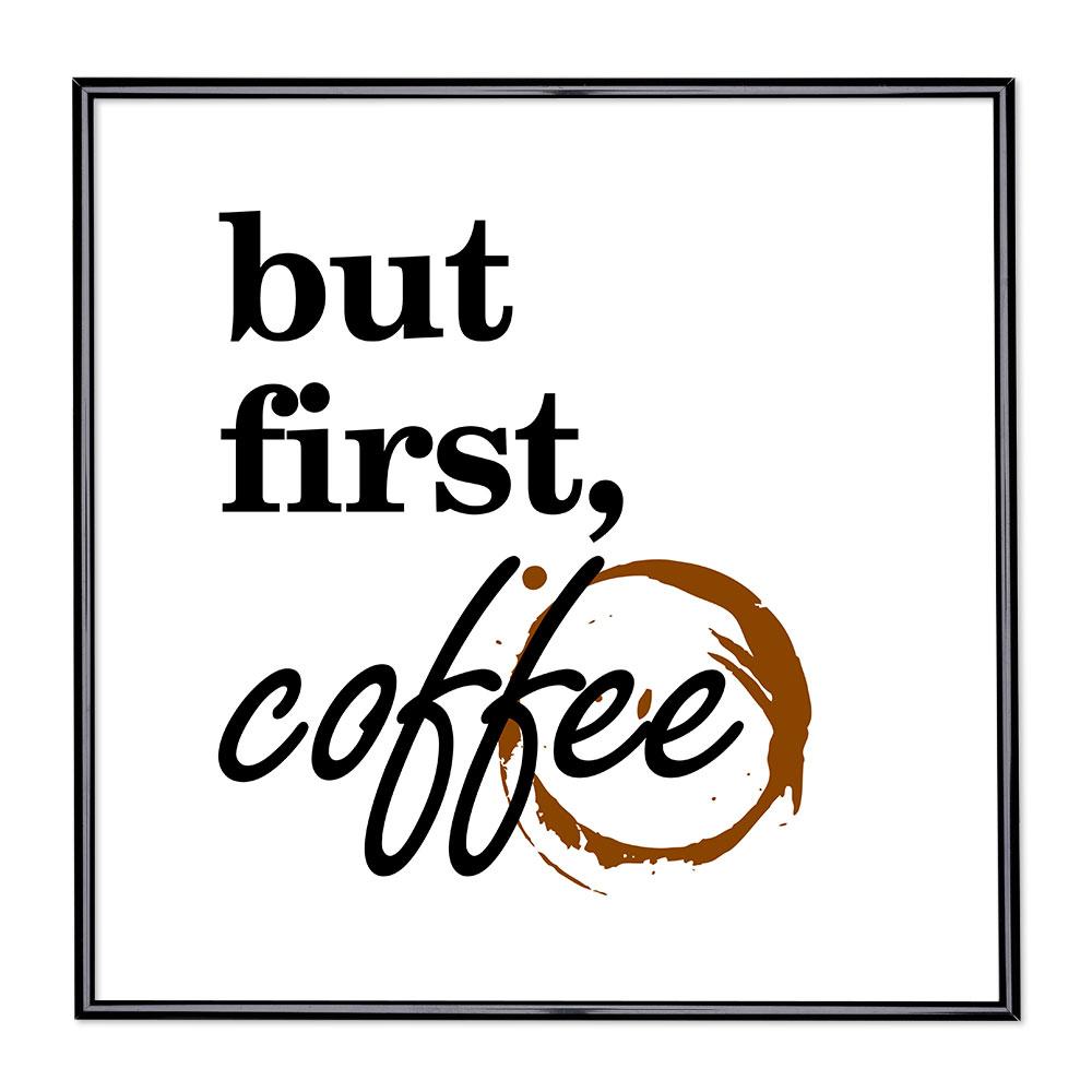 Bildram med ordstäv - But First Coffee