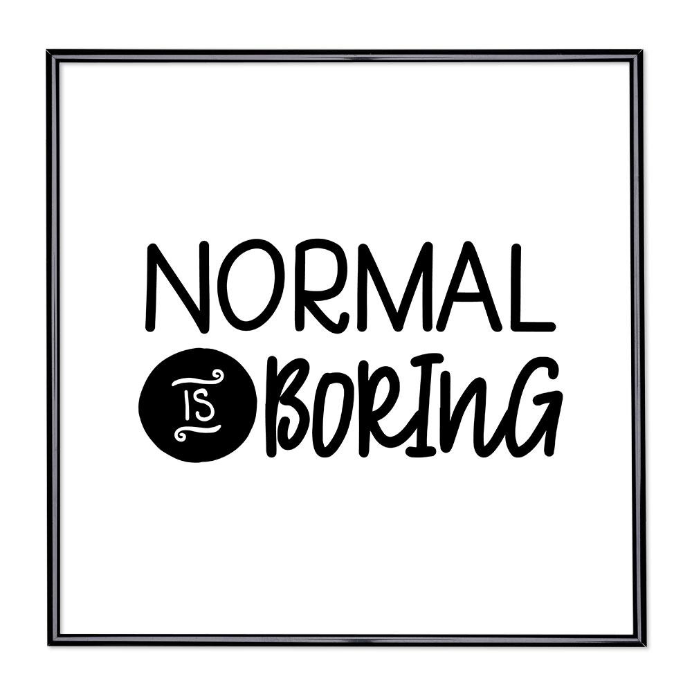 Bildram med ordstäv - Normal is Boring 1