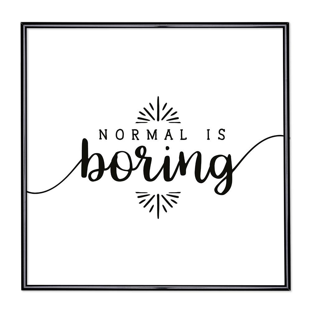 Bildram med ordstäv - Normal is Boring 2