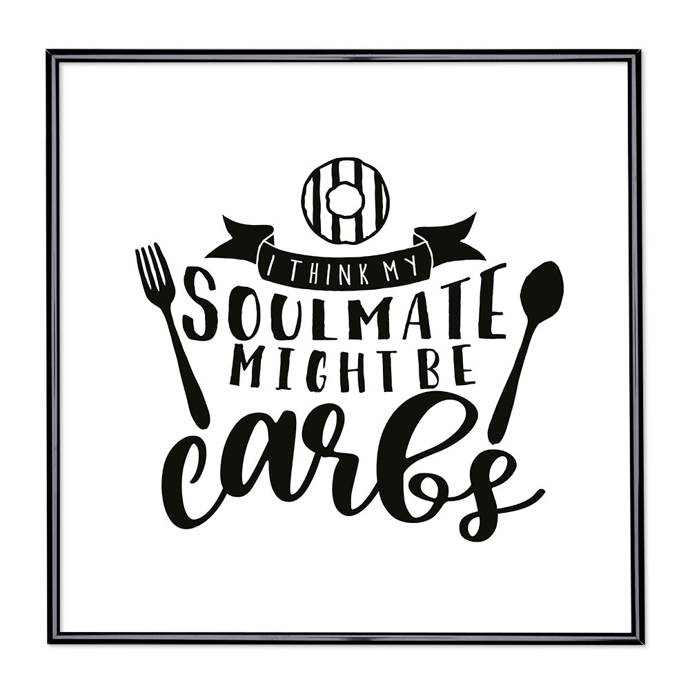 Bildram med ordstäv - My Soulmate Might Be Carb