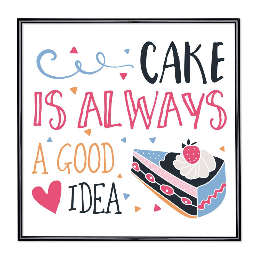 Bildram med ordstäv - Cake Is Always A Good Idea