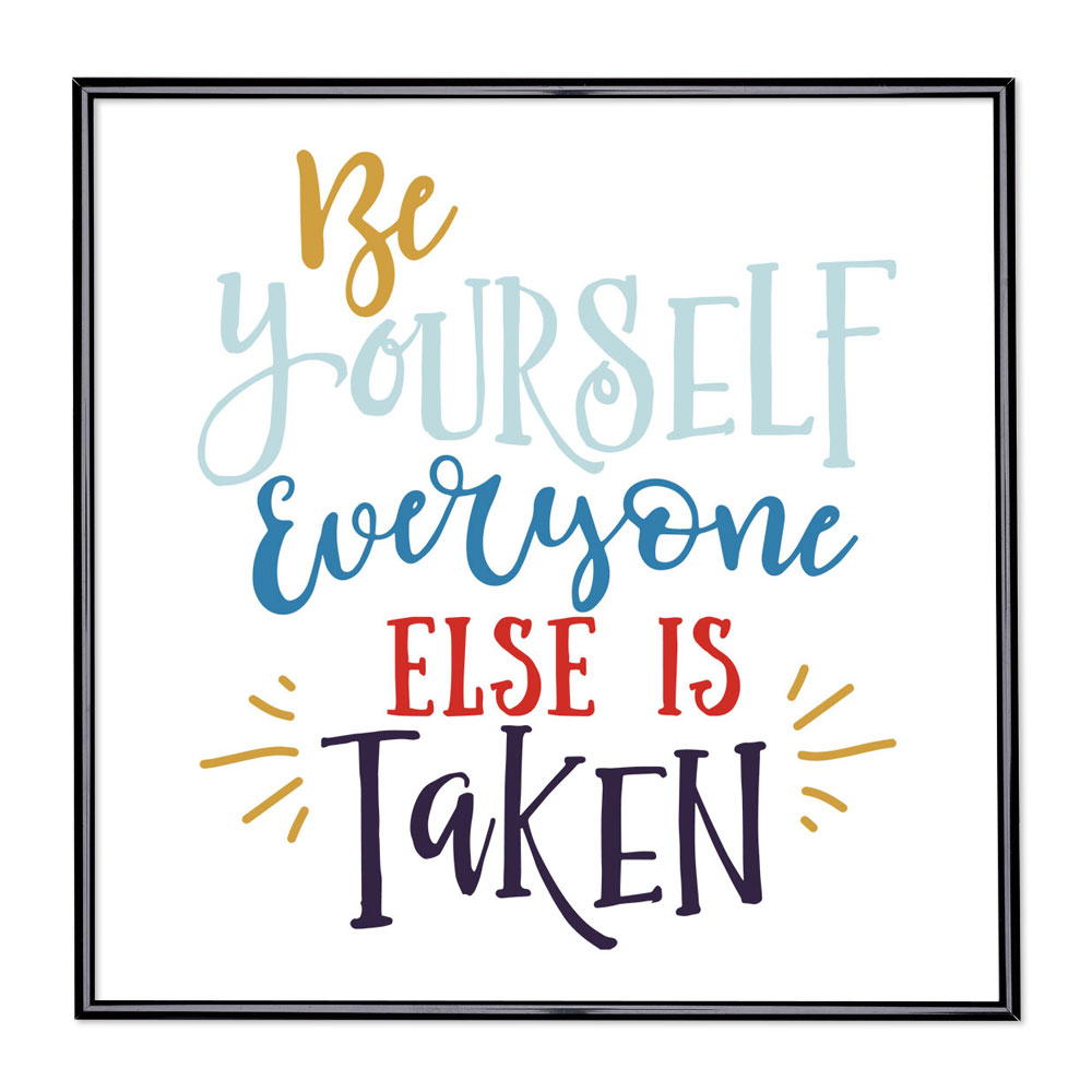 Bildram med ordstäv - Be Yourself Everyone Else is Taken