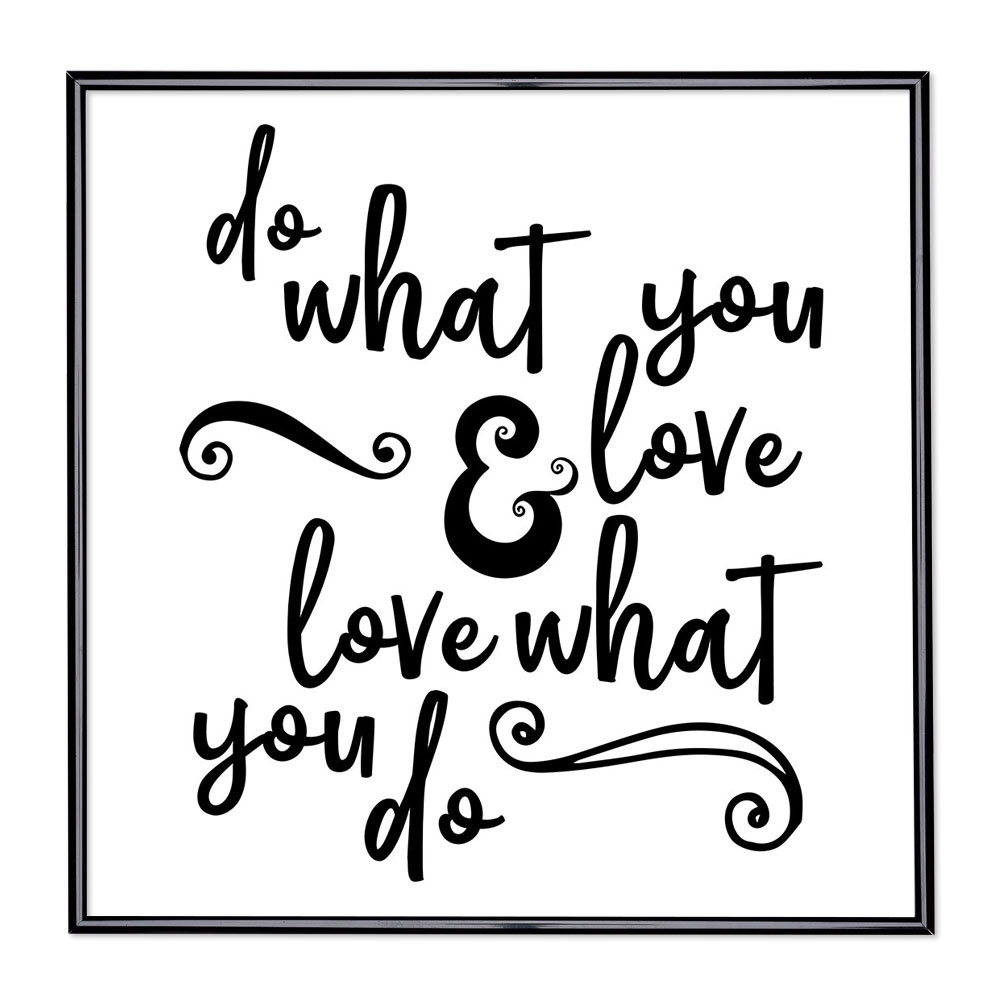 Bildram med ordstäv - Do What You Love And Love What You Do