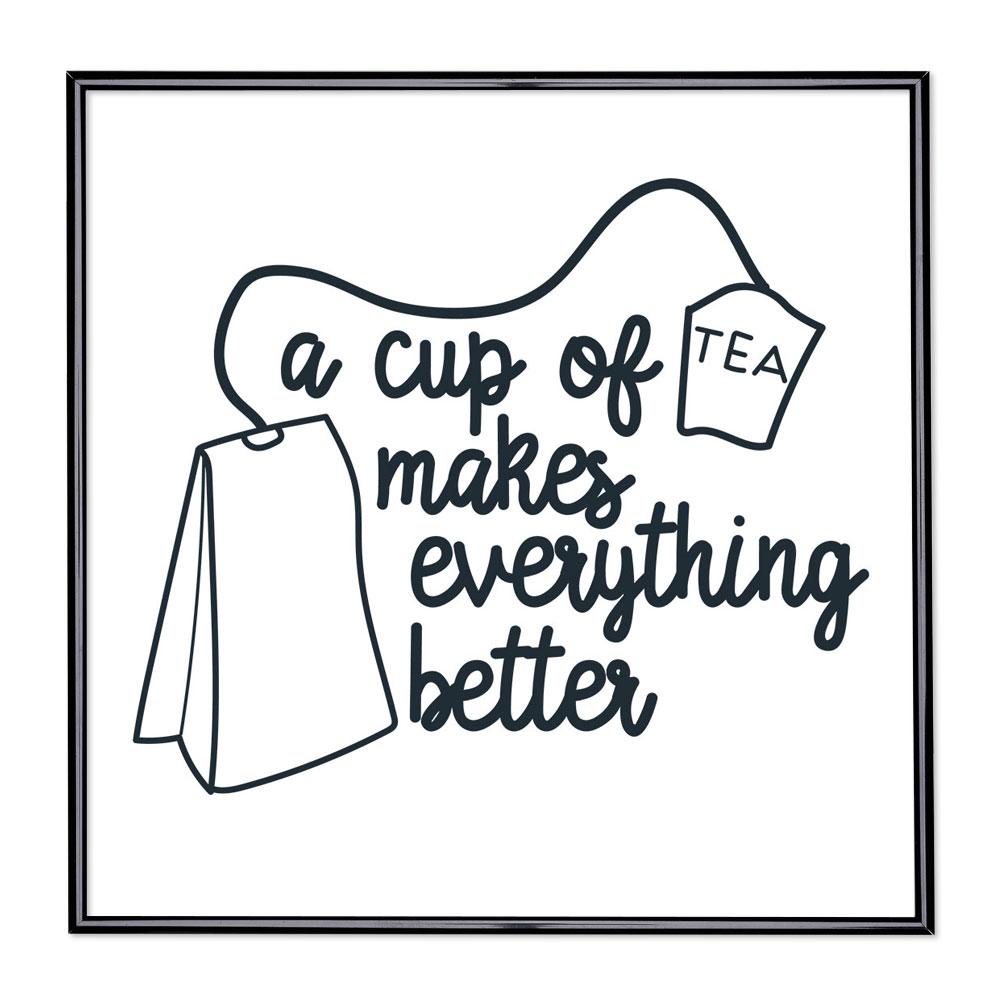 Bildram med ordstäv - Cup Of Tea Makes Everything Better