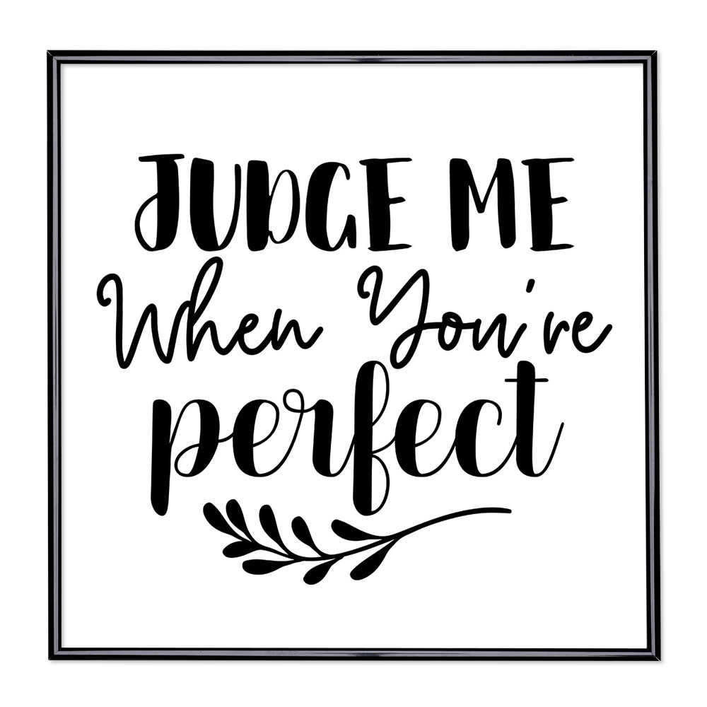 Bildram med ordstäv - Judge Me When Youre Perfect