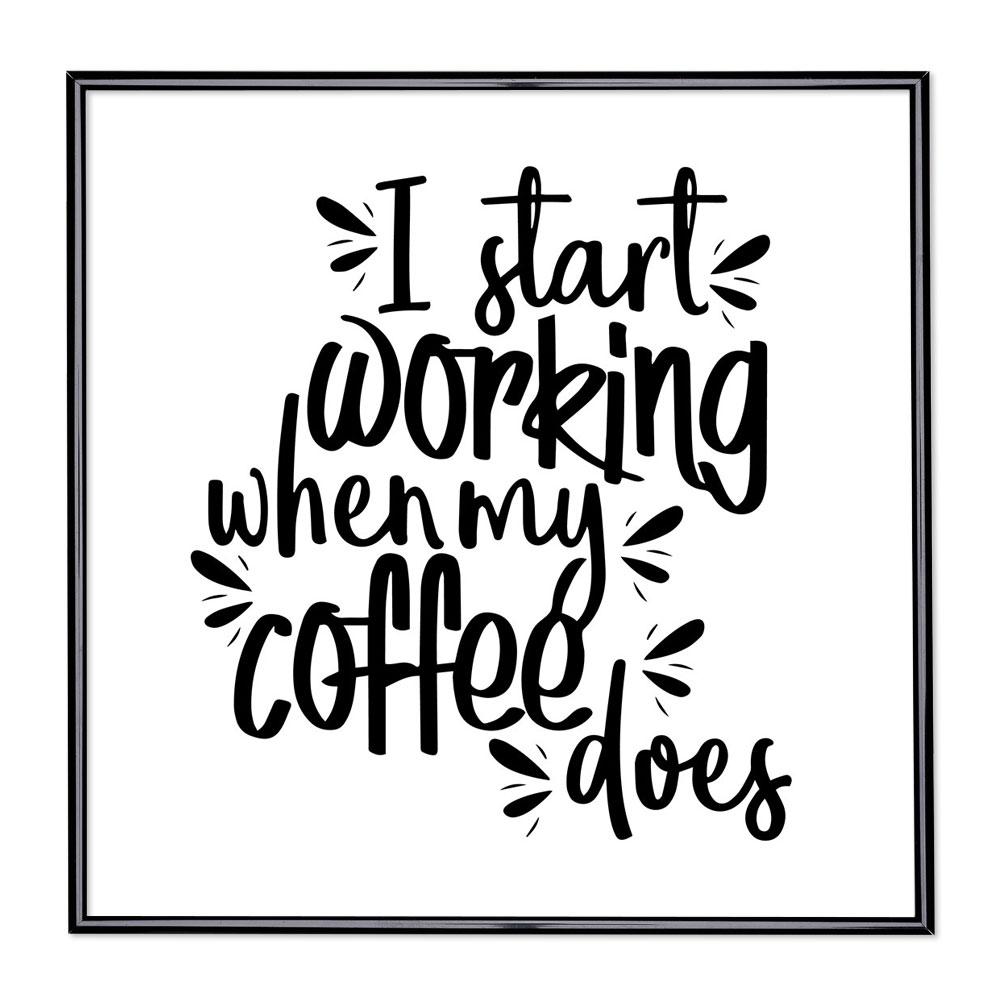 Bildram med ordstäv - I Start Working When My Coffee Does