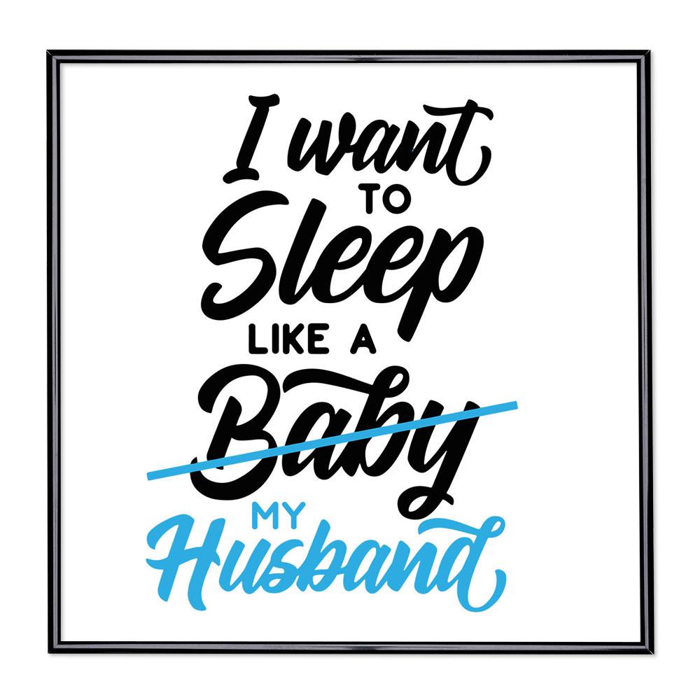 Bildram med ordstäv - I Want To Sleep Like A Baby
