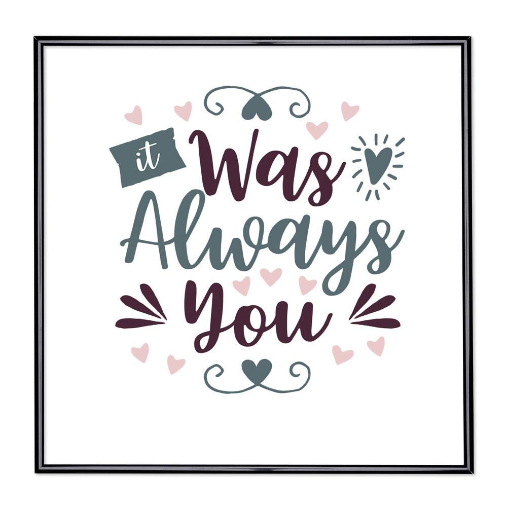 Bildram med ordstäv - It Was Always You