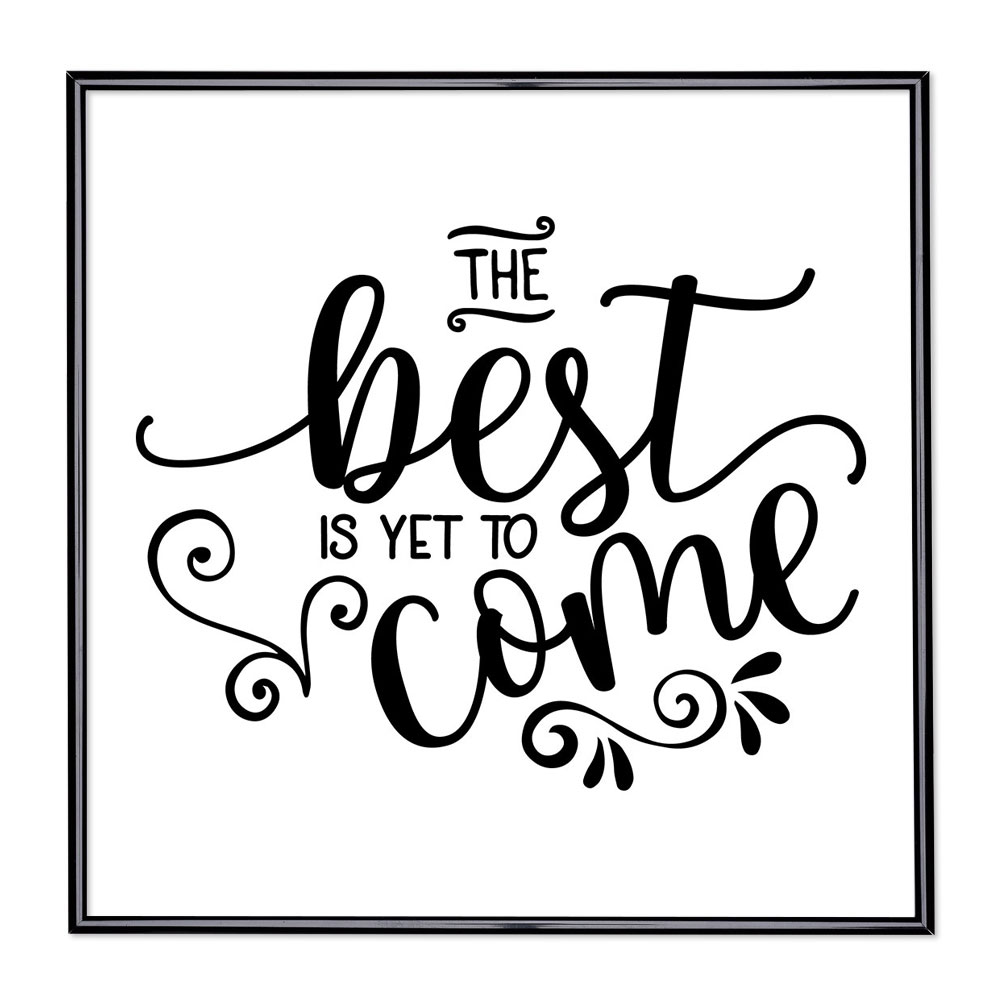 Bildram med ordstäv - The Best Is Yet To Come