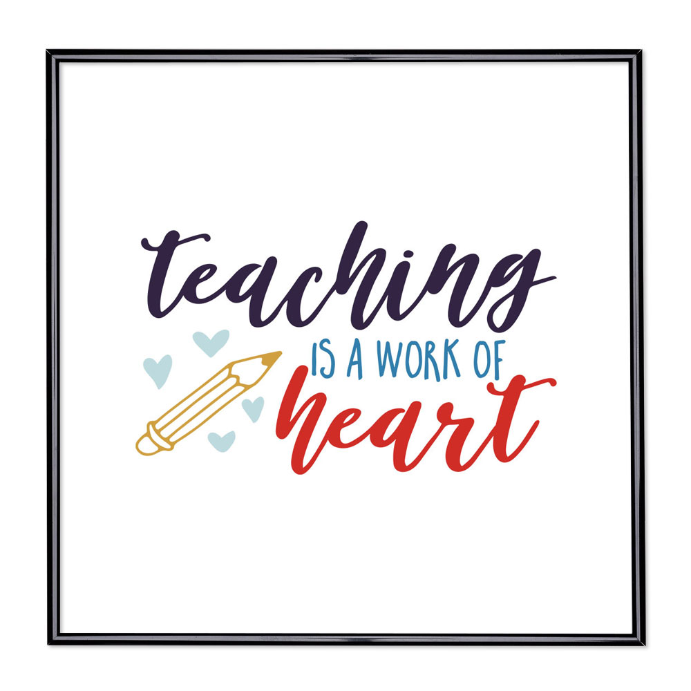 Bildram med ordstäv - Teaching Is A Work Of Heart